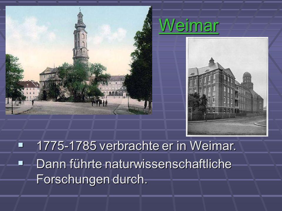 Weimar 1775-1785 verbrachte er in Weimar. 1775-1785 verbrachte er in Weimar. Dann führte naturwissenschaftliche Forschungen durch. Dann führte naturwi
