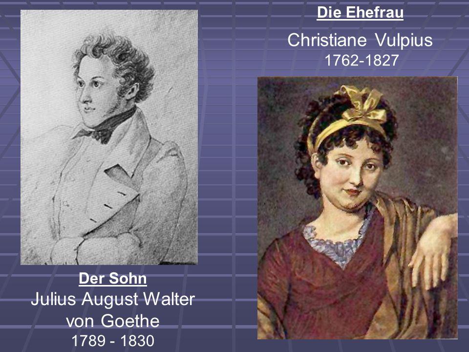 Christiane Vulpius 1762-1827 Die Ehefrau Der Sohn Julius August Walter von Goethe 1789 - 1830