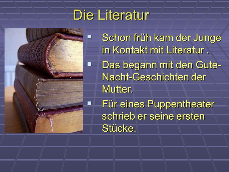 Die Literatur Schon früh kam der Junge in Kontakt mit Literatur. Schon früh kam der Junge in Kontakt mit Literatur. Das begann mit den Gute- Nacht-Ges
