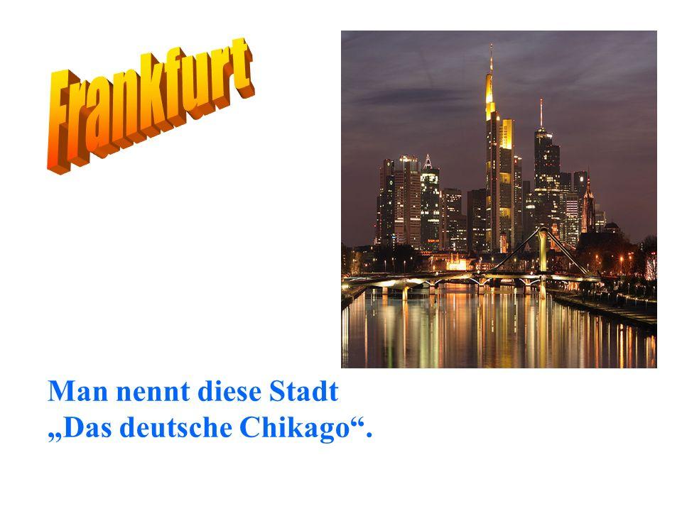 Man nennt diese Stadt Das deutsche Chikago.
