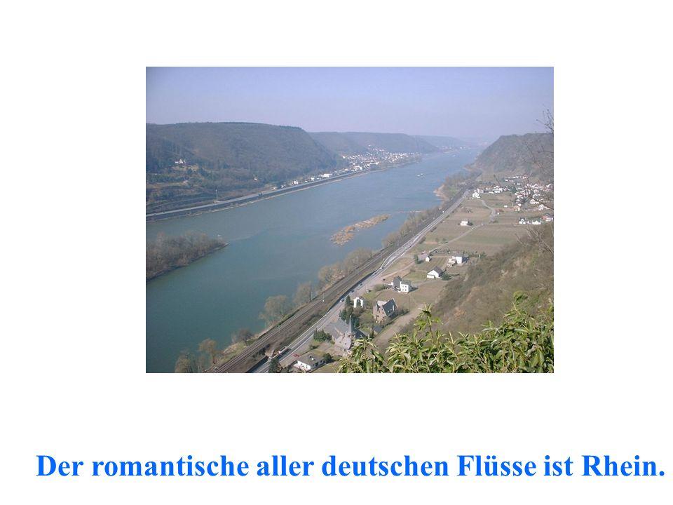 Der romantische aller deutschen Flüsse ist Rhein.