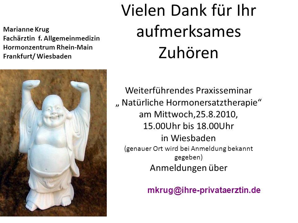Vielen Dank für Ihr aufmerksames Zuhören Weiterführendes Praxisseminar Natürliche Hormonersatztherapie am Mittwoch,25.8.2010, 15.00Uhr bis 18.00Uhr in