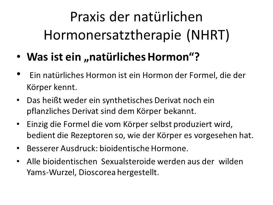 Praxis der natürlichen Hormonersatztherapie (NHRT) Was ist ein natürliches Hormon? Ein natürliches Hormon ist ein Hormon der Formel, die der Körper ke