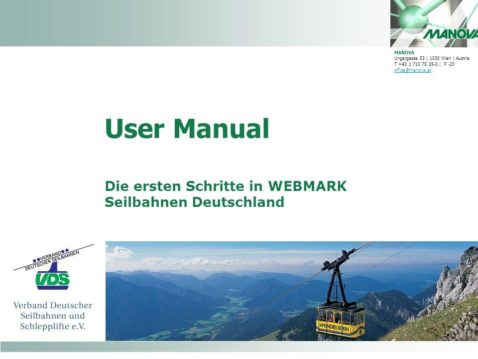 User Manual Die ersten Schritte in WEBMARK Seilbahnen Deutschland MANOVA Ungargasse 53 | 1030 Wien | Austria T +43 1 710 75 35-0 | F -20 office@manova.at office@manova.at
