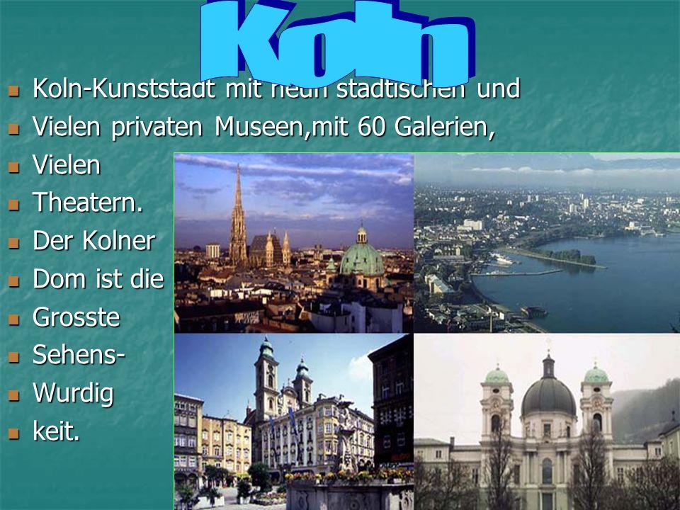 Koln-Kunststadt mit neun stadtischen und Koln-Kunststadt mit neun stadtischen und Vielen privaten Museen,mit 60 Galerien, Vielen privaten Museen,mit 60 Galerien, Vielen Vielen Theatern.