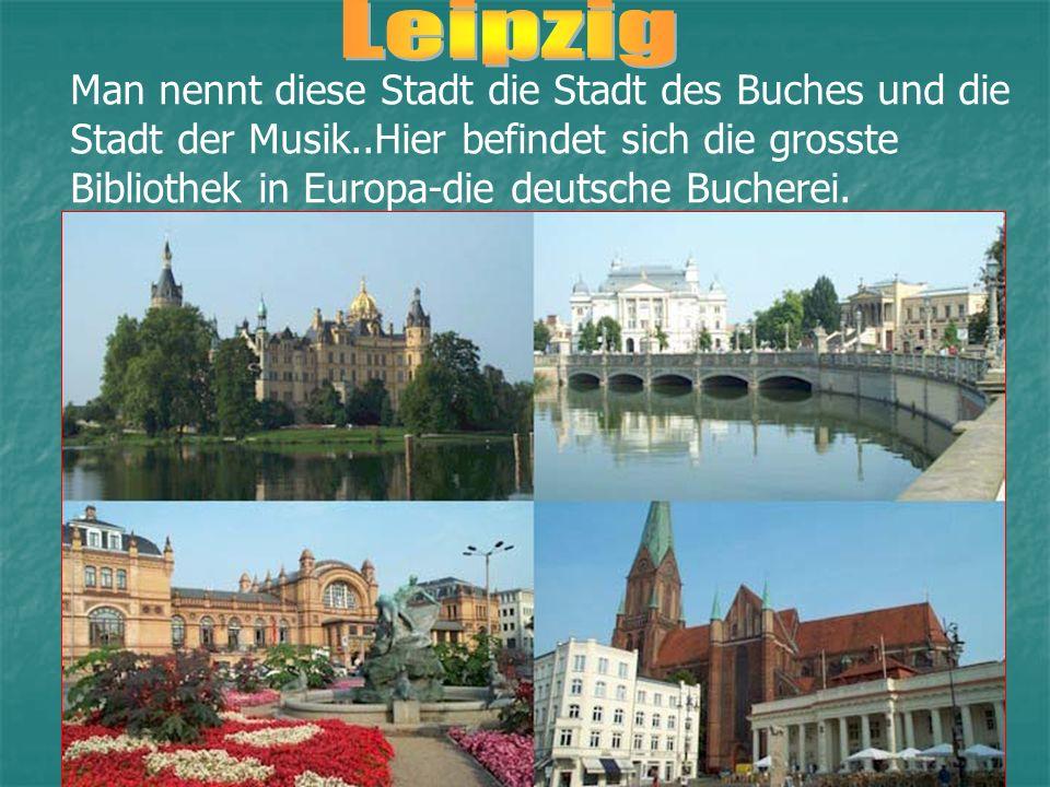 Man nennt diese Stadt die Stadt des Buches und die Stadt der Musik..Hier befindet sich die grosste Bibliothek in Europa-die deutsche Bucherei.