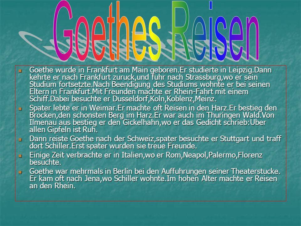 Goethe wurde in Frankfurt am Main geboren.Er studierte in Leipzig.Dann kehrte er nach Frankfurt zuruck,und fuhr nach Strassburg,wo er sein Studium fortsetzte.Nach Beendigung des Studiums wohnte er bei seinen Eltern in Frankfurt.Mit Freunden machte er Rhein-Fahrt mit einem Schiff.Dabei besuchte er Dusseldorf,Koln,Koblenz,Meinz.