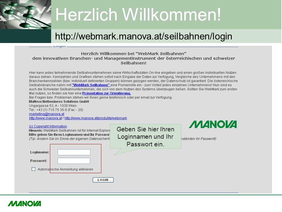 Herzlich Willkommen! http://webmark.manova.at/seilbahnen/login Geben Sie hier Ihren Loginnamen und Ihr Passwort ein.