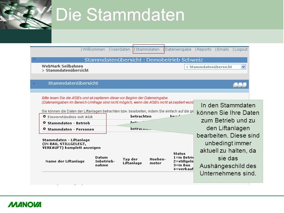 Die Stammdaten In den Stammdaten können Sie Ihre Daten zum Betrieb und zu den Liftanlagen bearbeiten. Diese sind unbedingt immer aktuell zu halten, da