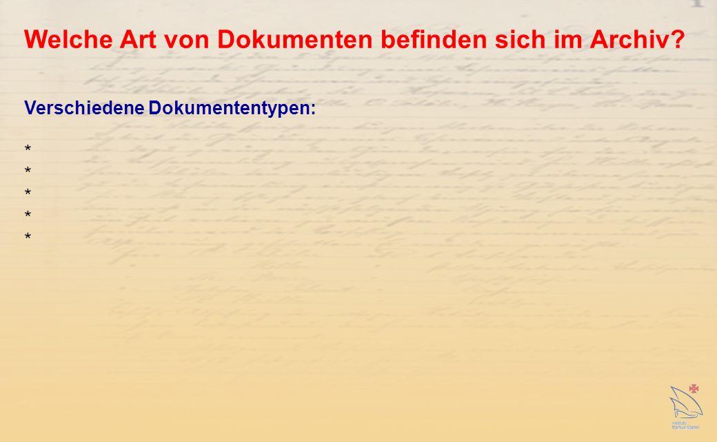 Welche Art von Dokumenten befinden sich im Archiv? Verschiedene Dokumententypen: *