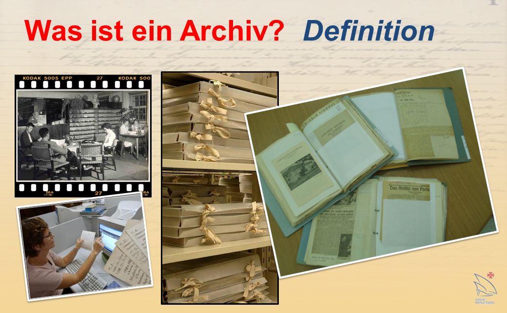 ein Ort an dem Schrift-, Bild- und Tongut verwahrt und betreut wird ein Datenspeicher der Vergangenheit ein Quellenreservoir für Historiker Schriftgut: Dokumente, Manuskripte, Zeitungen, Pamphlete, etc.