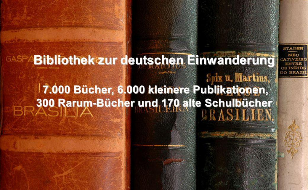 Bibliothek zur deutschen Einwanderung 7.000 Bücher, 6.000 kleinere Publikationen, 7.000 Bücher, 6.000 kleinere Publikationen, 300 Rarum-Bücher und 170 alte Schulbücher