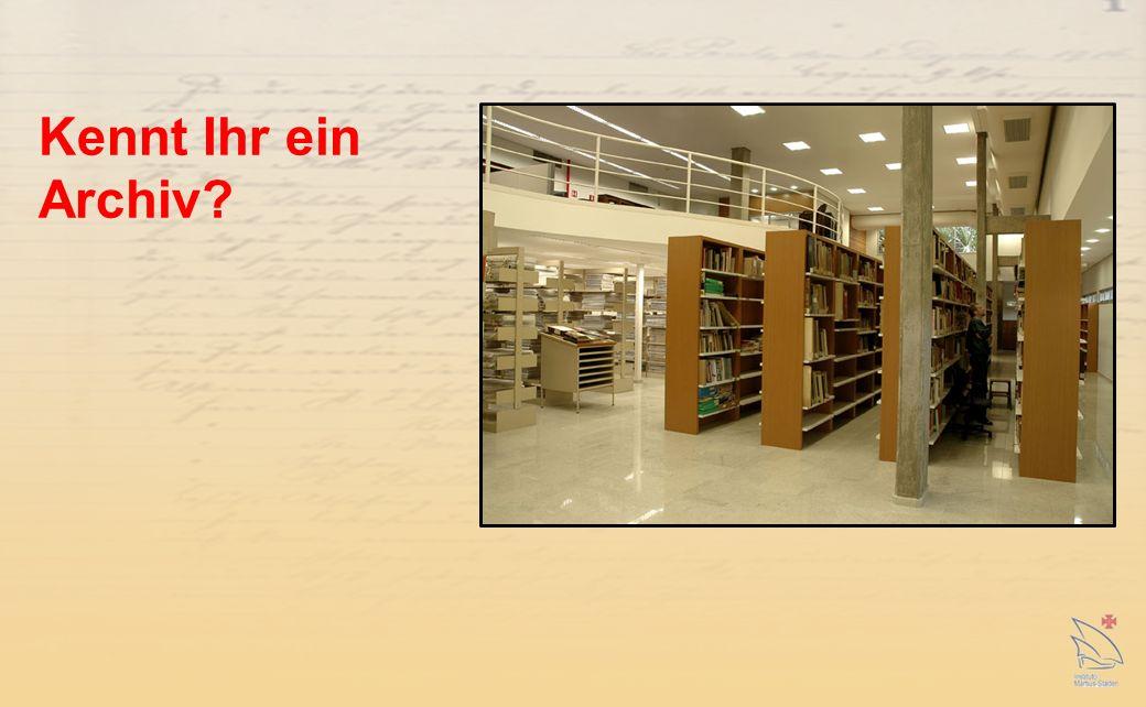 Kennt Ihr ein Archiv?