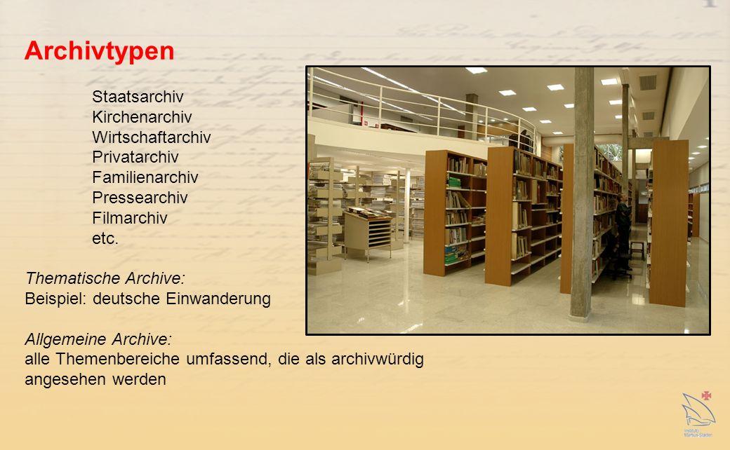 Archivtypen Staatsarchiv Kirchenarchiv Wirtschaftarchiv Privatarchiv Familienarchiv Pressearchiv Filmarchiv etc.