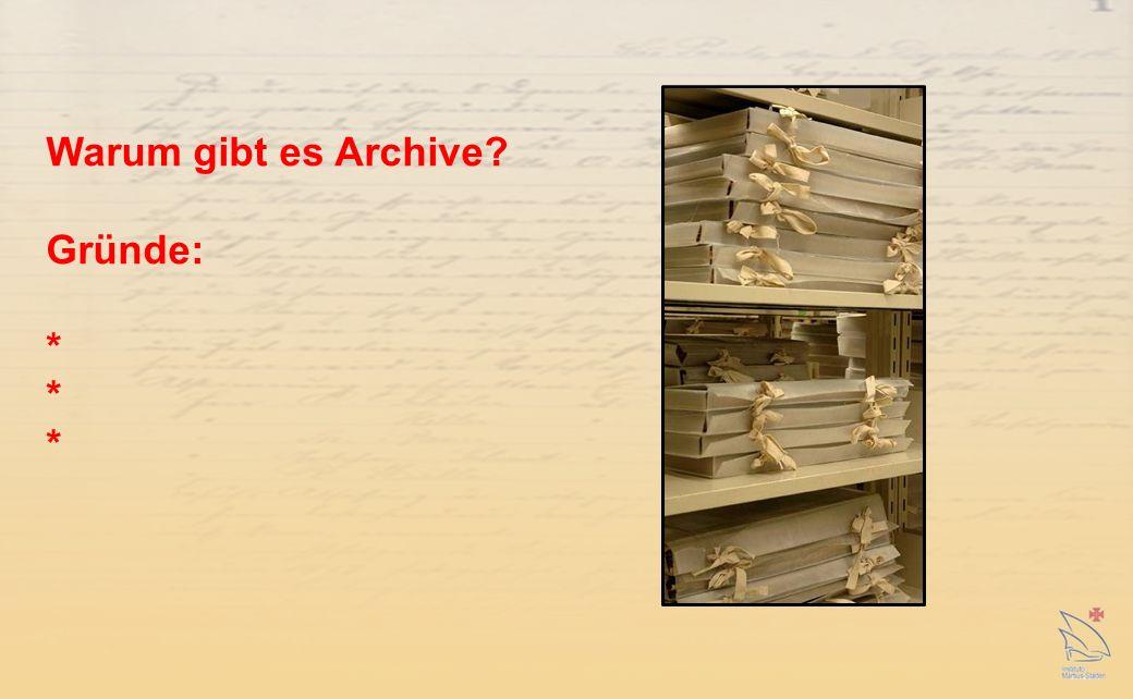 1.Um das archivwürdige Material für die Zukunft aufzubewahren 2.