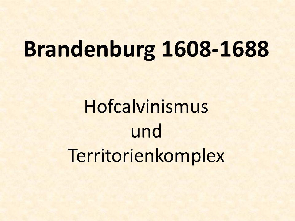 Brandenburg 1608-1688 Hofcalvinismus und Territorienkomplex