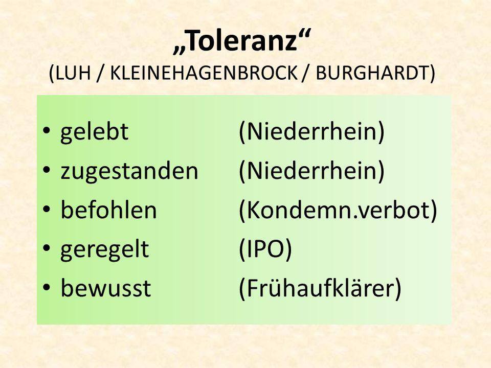 Toleranz (LUH / KLEINEHAGENBROCK / BURGHARDT) gelebt(Niederrhein) zugestanden(Niederrhein) befohlen (Kondemn.verbot) geregelt(IPO) bewusst(Frühaufklär