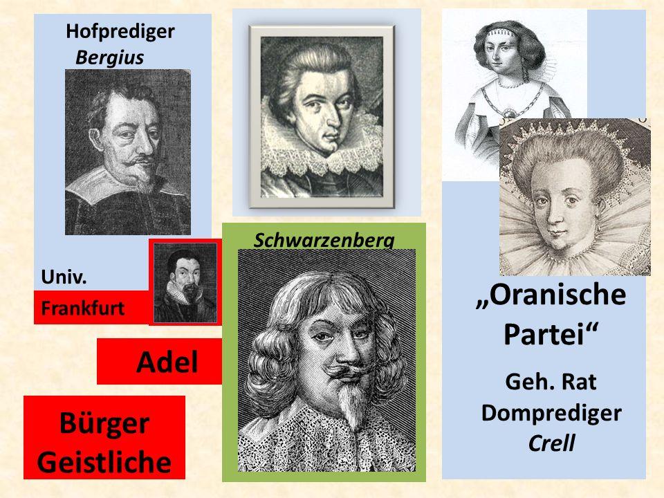 Geh. Rat Hofprediger Bergius Adel Univ. Bürger Geistliche Schwarzenberg Oranische Partei Geh. Rat Domprediger Crell Frankfurt