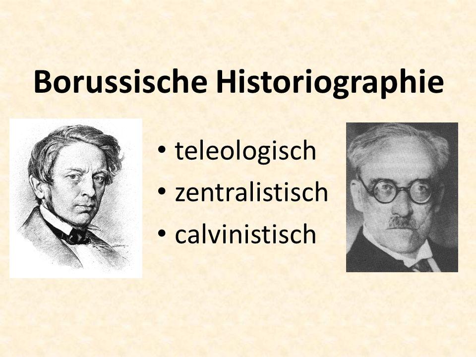 Borussische Historiographie teleologisch zentralistisch calvinistisch