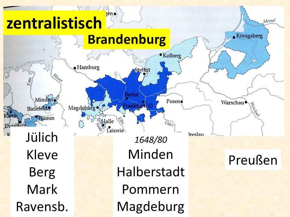Preußen Jülich Kleve Berg Mark Ravensb. Brandenburg zentralistisch 1648/80 Minden Halberstadt Pommern Magdeburg