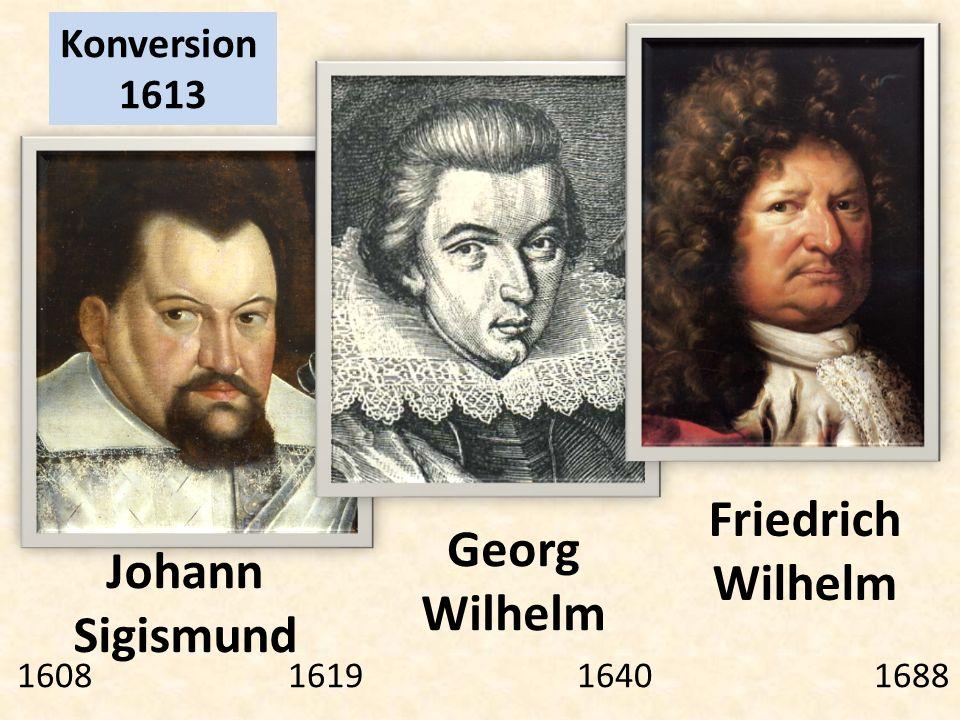 Johann Sigismund Georg Wilhelm Friedrich Wilhelm 1608 1619 1640 1688 Konversion 1613