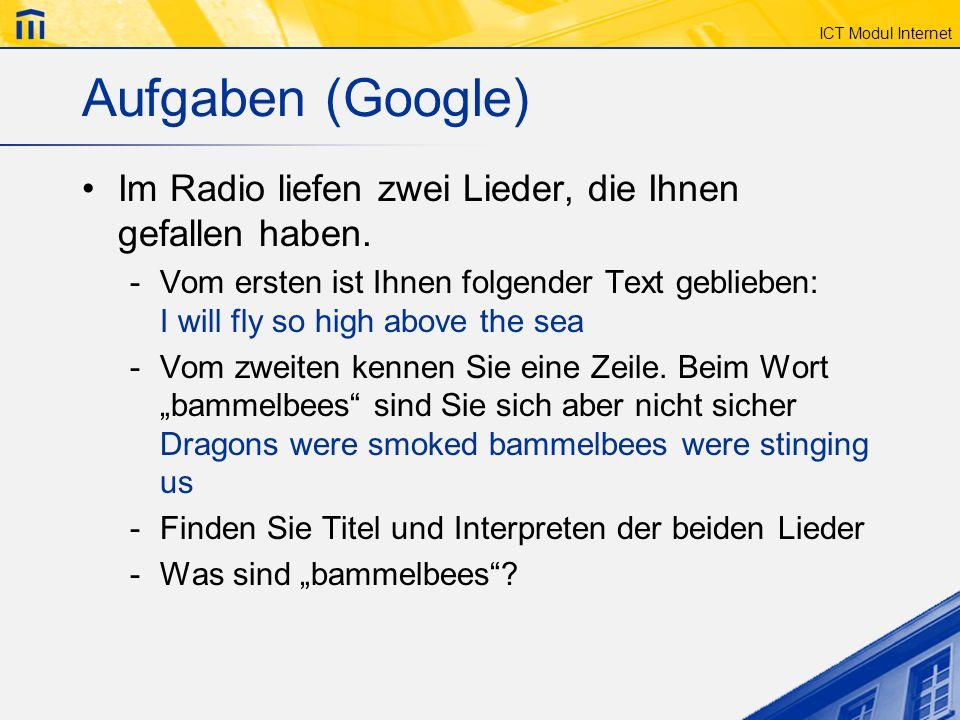 ICT Modul Internet Aufgaben (Google) Im Radio liefen zwei Lieder, die Ihnen gefallen haben. -Vom ersten ist Ihnen folgender Text geblieben: I will fly