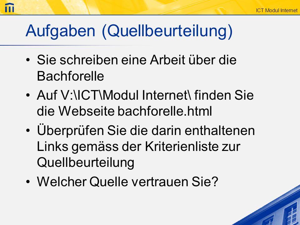ICT Modul Internet Aufgaben (Quellbeurteilung) Sie schreiben eine Arbeit über die Bachforelle Auf V:\ICT\Modul Internet\ finden Sie die Webseite bachf