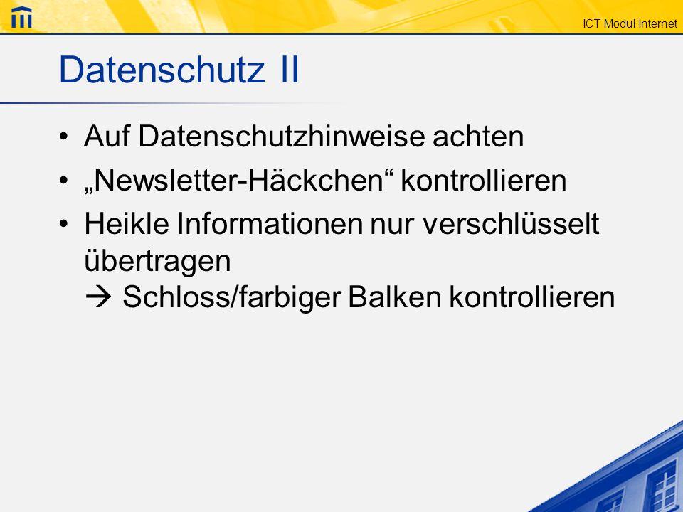 ICT Modul Internet Datenschutz II Auf Datenschutzhinweise achten Newsletter-Häckchen kontrollieren Heikle Informationen nur verschlüsselt übertragen S
