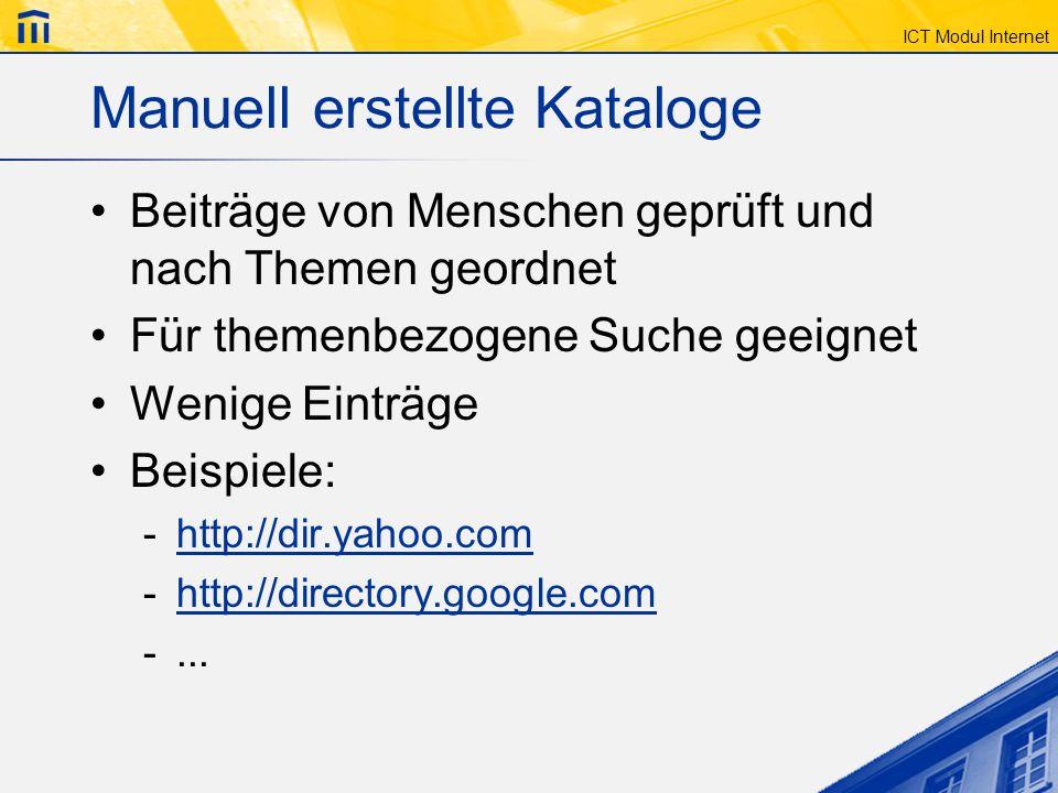 ICT Modul Internet Manuell erstellte Kataloge Beiträge von Menschen geprüft und nach Themen geordnet Für themenbezogene Suche geeignet Wenige Einträge