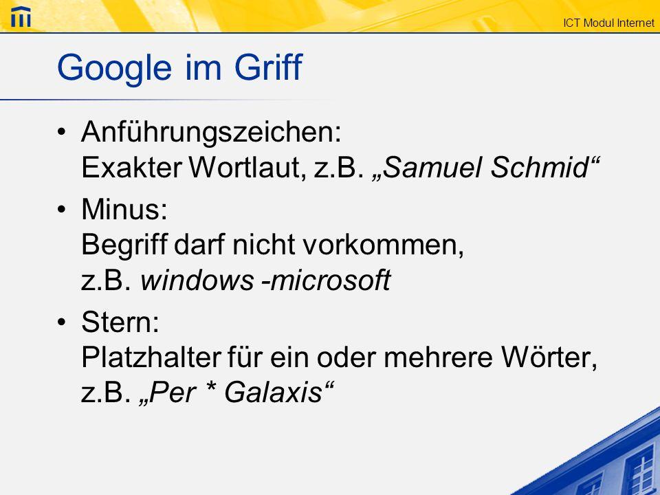 ICT Modul Internet Google im Griff Anführungszeichen: Exakter Wortlaut, z.B. Samuel Schmid Minus: Begriff darf nicht vorkommen, z.B. windows -microsof