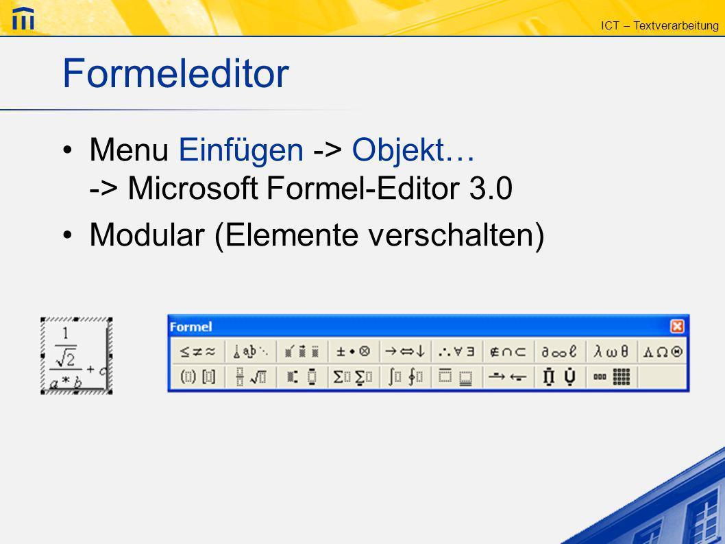 ICT – Textverarbeitung Formeleditor Menu Einfügen -> Objekt… -> Microsoft Formel-Editor 3.0 Modular (Elemente verschalten)