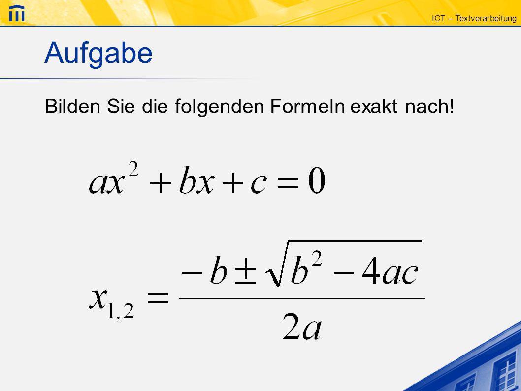 ICT – Textverarbeitung Aufgabe Bilden Sie die folgenden Formeln exakt nach!