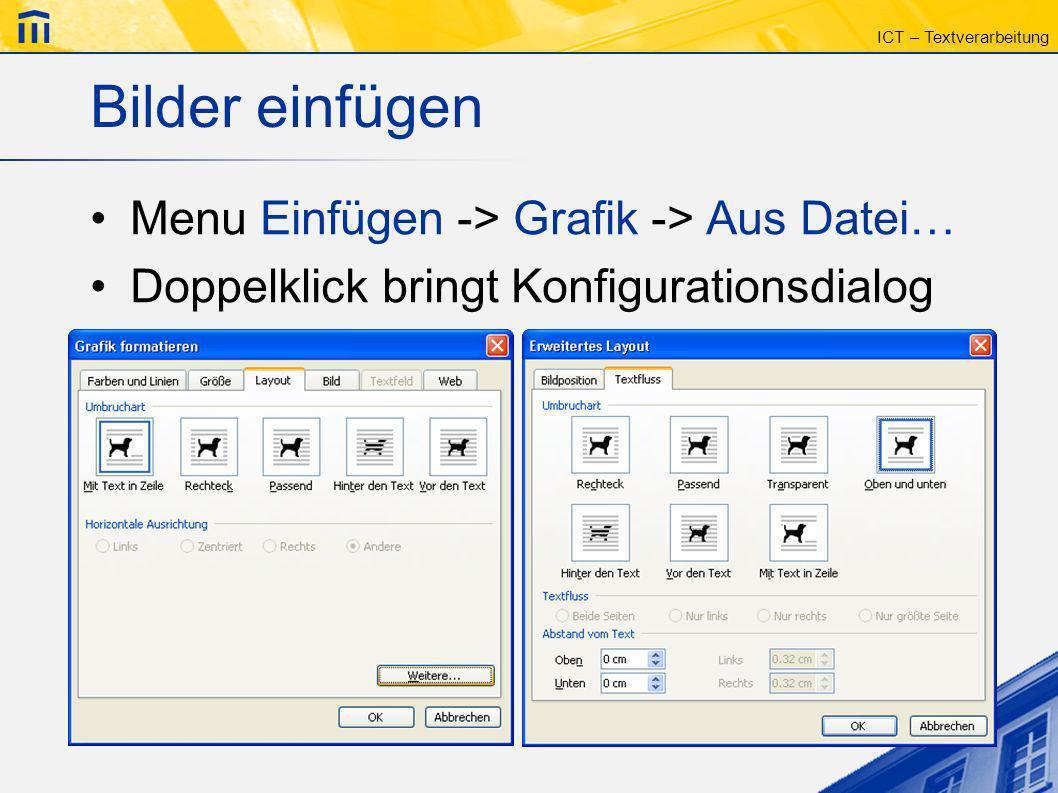ICT – Textverarbeitung Bilder einfügen Menu Einfügen -> Grafik -> Aus Datei… Doppelklick bringt Konfigurationsdialog