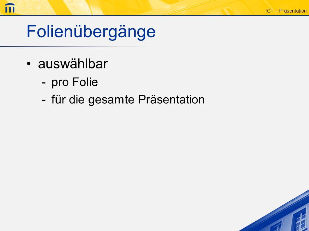 ICT – Präsentation Folienübergänge auswählbar -pro Folie -für die gesamte Präsentation