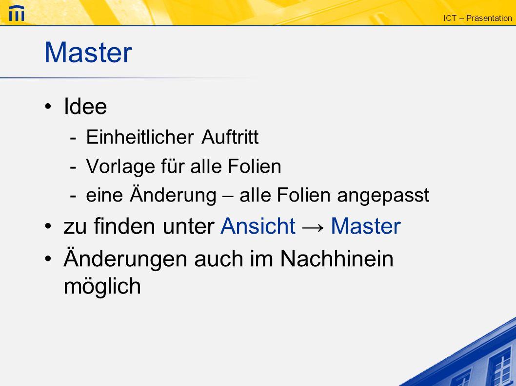 ICT – Präsentation Titelmaster Einsatz -speziell für die Titelfolie -abgeleitet vom Folienmaster freischalten -nur im Folienmaster möglich -via Einfügen Neuer Titelmaster