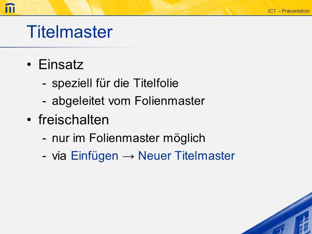 ICT – Präsentation Aufgabe Gestalten Sie Ihre Präsentation mit Hilfe der Master-Ansicht: -Schriftart -Farbe (Hintergrund, Schrift) -Position der Textelemente Schauen Sie sich die Auswirkungen auf Ihren Folien an