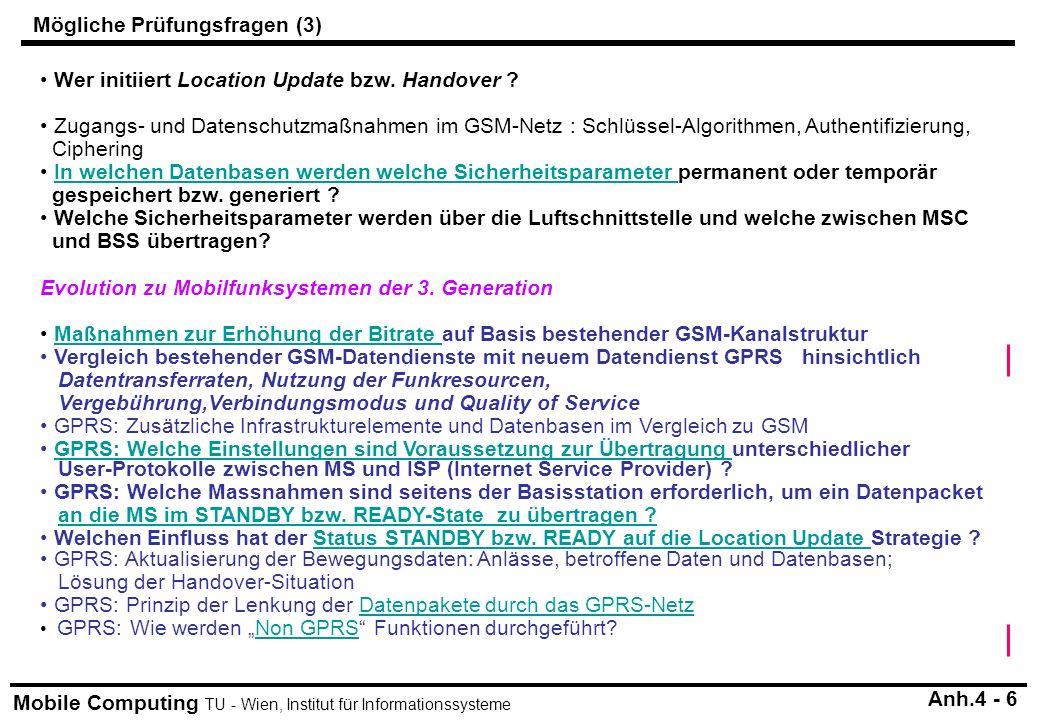Mobile Computing TU - Wien, Institut für Informationssysteme Anh.4 - 6 Wer initiiert Location Update bzw. Handover ? Zugangs- und Datenschutzmaßnahmen