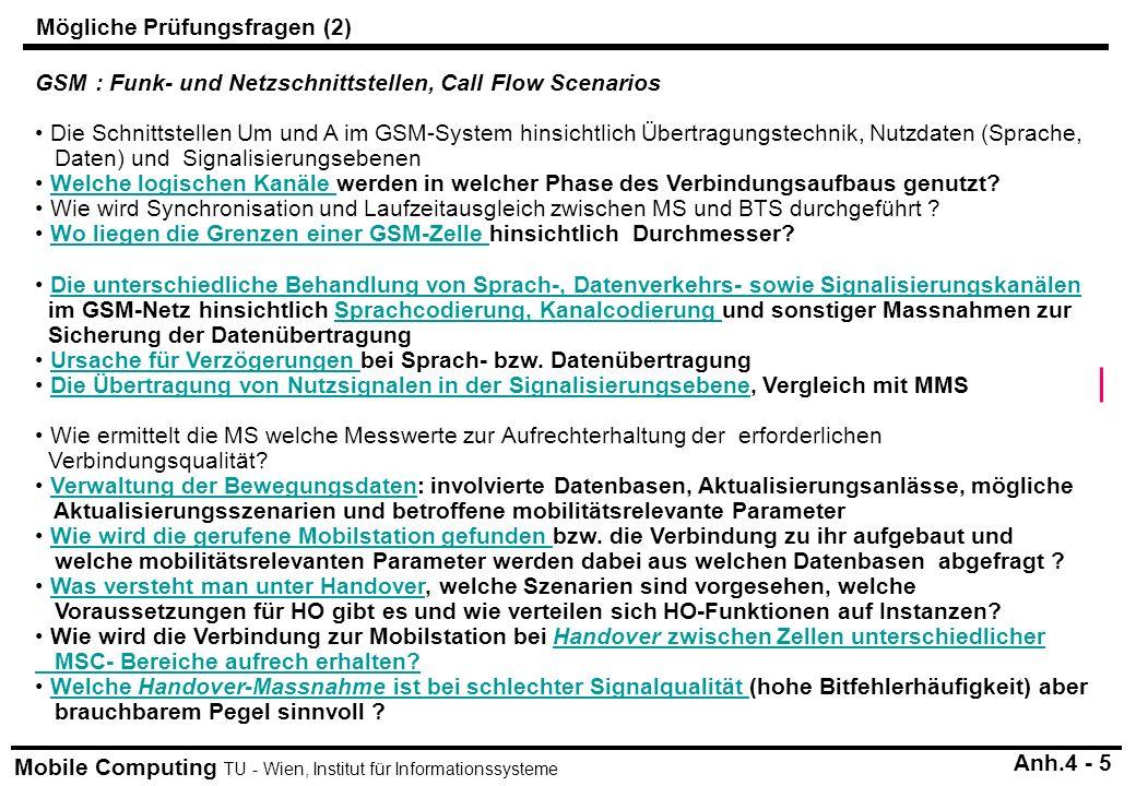 Mobile Computing TU - Wien, Institut für Informationssysteme GSM : Funk- und Netzschnittstellen, Call Flow Scenarios Die Schnittstellen Um und A im GSM-System hinsichtlich Übertragungstechnik, Nutzdaten (Sprache, Daten) und Signalisierungsebenen Welche logischen Kanäle werden in welcher Phase des Verbindungsaufbaus genutzt?Welche logischen Kanäle Wie wird Synchronisation und Laufzeitausgleich zwischen MS und BTS durchgeführt .