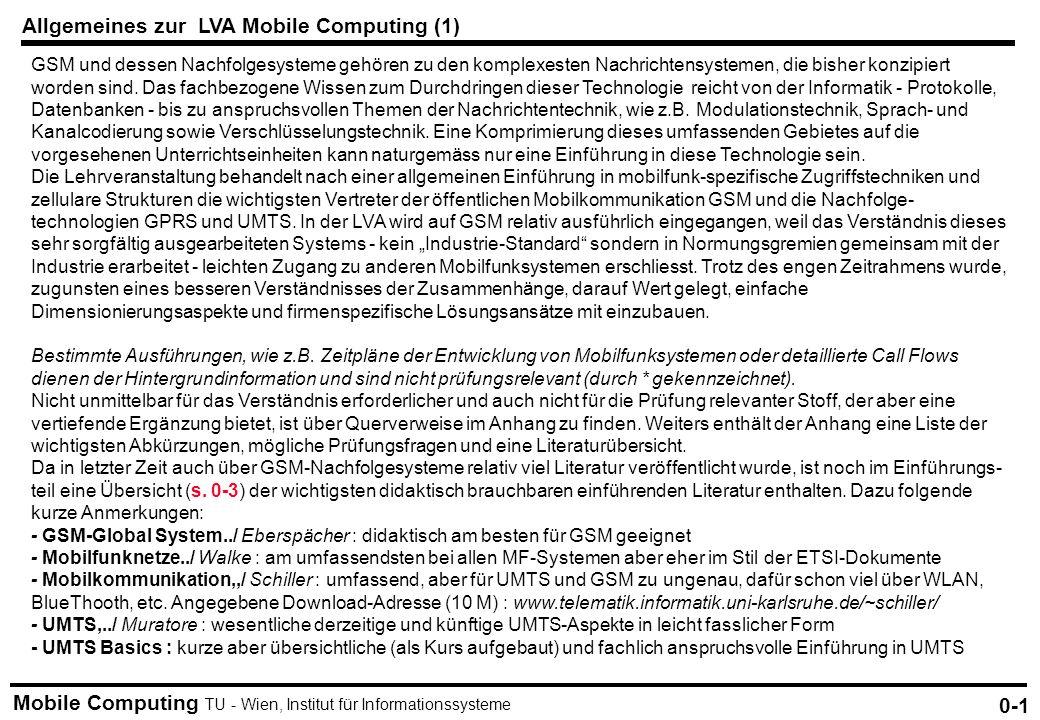 Mobile Computing TU - Wien, Institut für Informationssysteme Allgemeines zur LVA Mobile Computing (1) 0-1 GSM und dessen Nachfolgesysteme gehören zu d