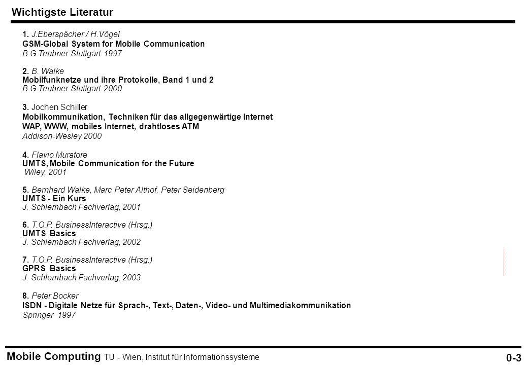 Mobile Computing TU - Wien, Institut für Informationssysteme Wichtigste Literatur 0-3 1. J.Eberspächer / H.Vögel GSM-Global System for Mobile Communic