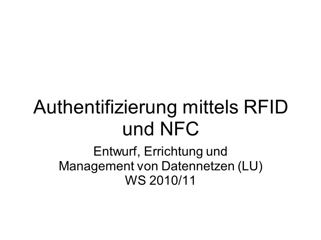 Authentifizierung mittels RFID und NFC Entwurf, Errichtung und Management von Datennetzen (LU) WS 2010/11
