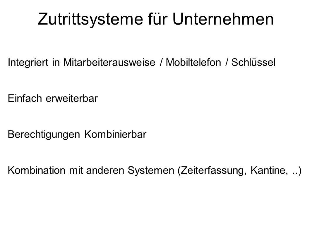 Zutrittsysteme für Unternehmen Integriert in Mitarbeiterausweise / Mobiltelefon / Schlüssel Einfach erweiterbar Berechtigungen Kombinierbar Kombination mit anderen Systemen (Zeiterfassung, Kantine,..)