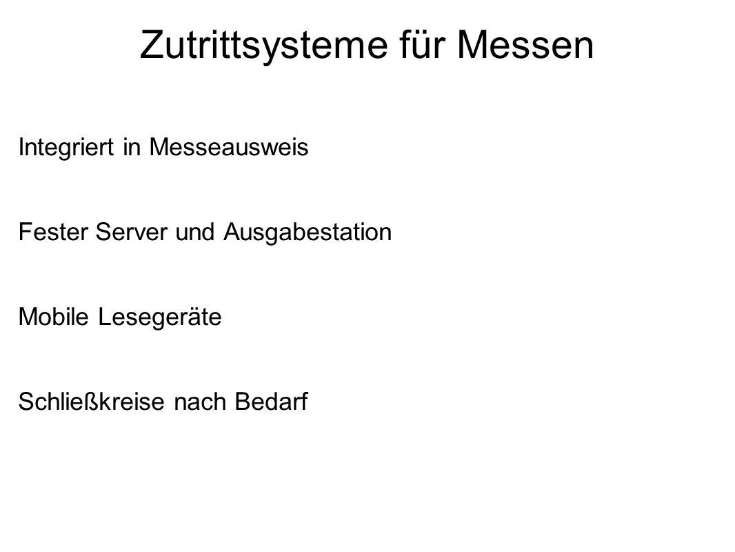 Zutrittsysteme für Messen Integriert in Messeausweis Fester Server und Ausgabestation Mobile Lesegeräte Schließkreise nach Bedarf
