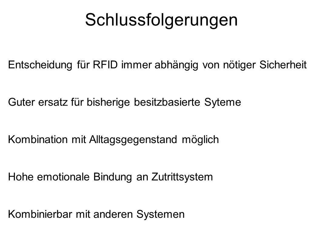 Entscheidung für RFID immer abhängig von nötiger Sicherheit Guter ersatz für bisherige besitzbasierte Syteme Kombination mit Alltagsgegenstand möglich Hohe emotionale Bindung an Zutrittsystem Kombinierbar mit anderen Systemen