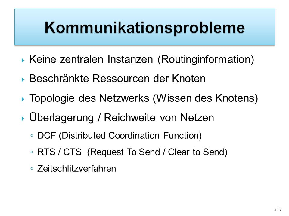 Keine zentralen Instanzen (Routinginformation) Beschränkte Ressourcen der Knoten Topologie des Netzwerks (Wissen des Knotens) Überlagerung / Reichweit