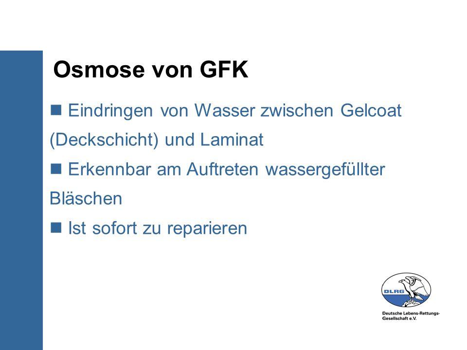 Osmose von GFK Eindringen von Wasser zwischen Gelcoat (Deckschicht) und Laminat Erkennbar am Auftreten wassergefüllter Bläschen Ist sofort zu reparier