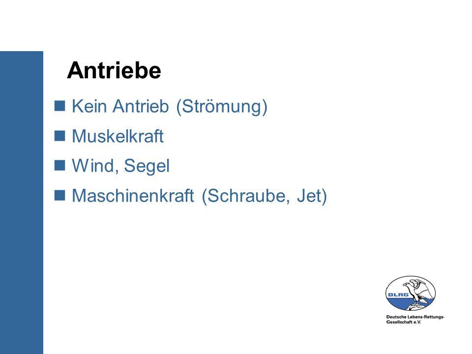 Antriebe Kein Antrieb (Strömung) Muskelkraft Wind, Segel Maschinenkraft (Schraube, Jet)