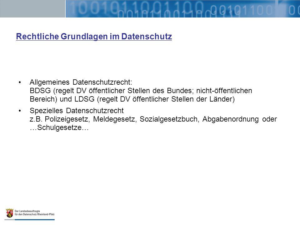 Rechtliche Grundlagen im Datenschutz Allgemeines Datenschutzrecht: BDSG (regelt DV öffentlicher Stellen des Bundes; nicht-öffentlichen Bereich) und LD