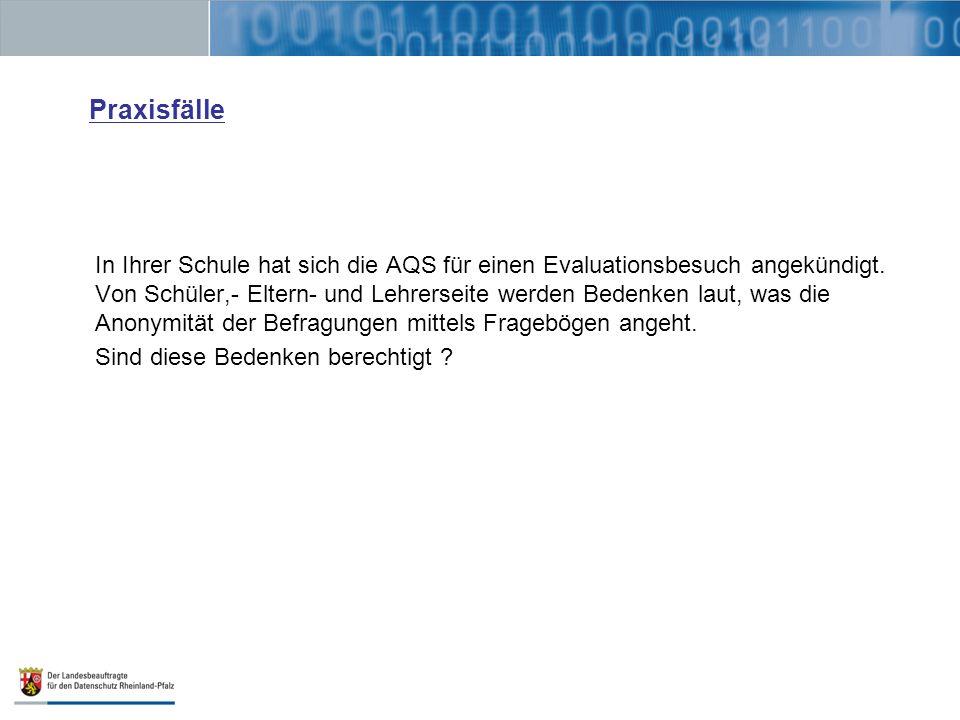 Praxisfälle In Ihrer Schule hat sich die AQS für einen Evaluationsbesuch angekündigt. Von Schüler,- Eltern- und Lehrerseite werden Bedenken laut, was