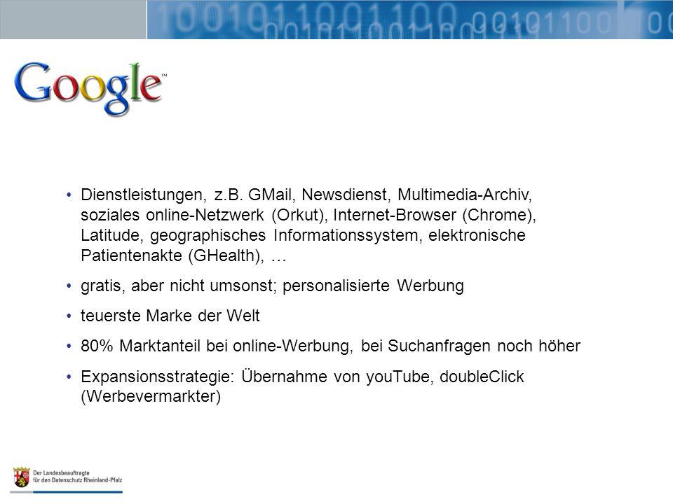 Dienstleistungen, z.B. GMail, Newsdienst, Multimedia-Archiv, soziales online-Netzwerk (Orkut), Internet-Browser (Chrome), Latitude, geographisches Inf